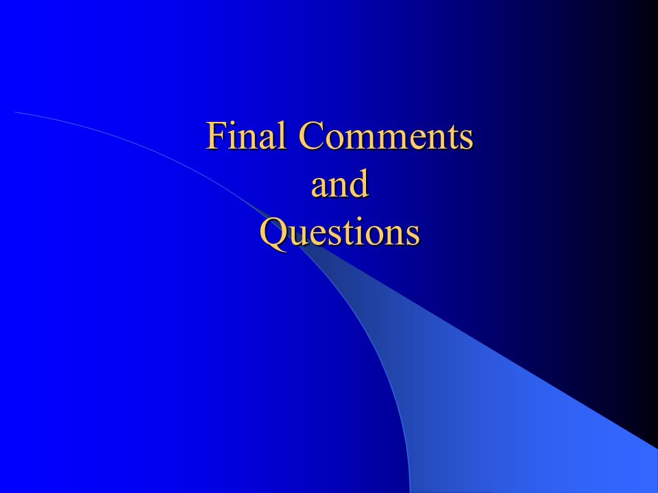 Final Comments and Questions