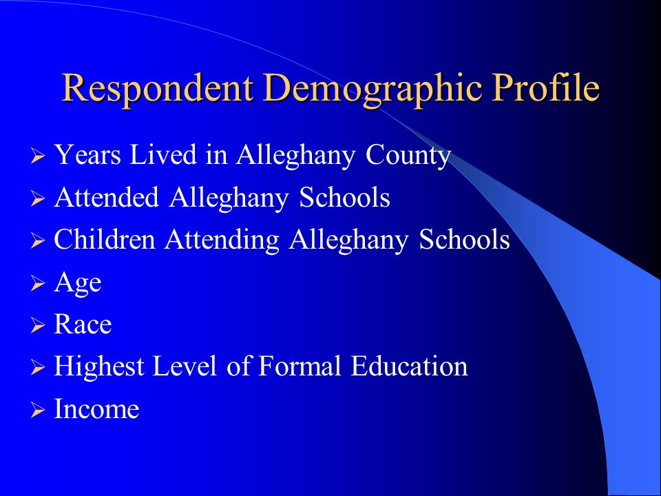Respondent Demographic Profile Years Lived in Alleghany County Attended Alleghany Schools Children Attending Alleghany Schools Age Race Highest Level