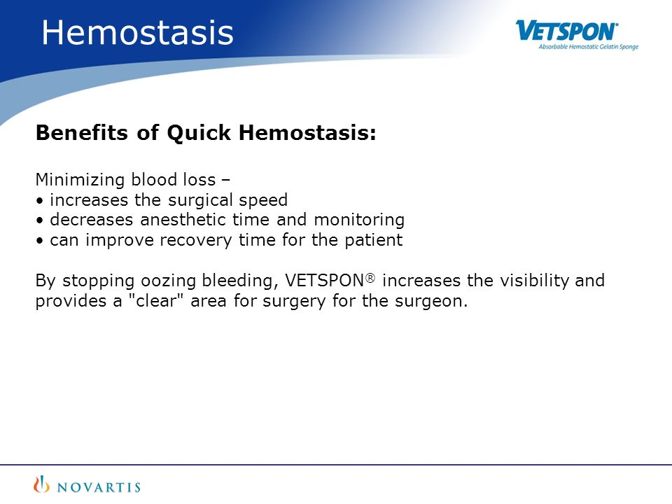 Benefits of Quick Hemostasis: Minimizing blood loss – increases the surgical speed decreases anesthetic time and monitoring can improve recovery time