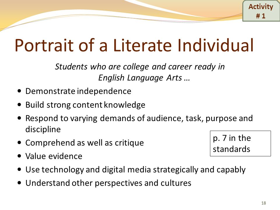 Portrait of a Literate Individual Students who are college and career ready in English Language Arts … Demonstrate independence Build strong content k
