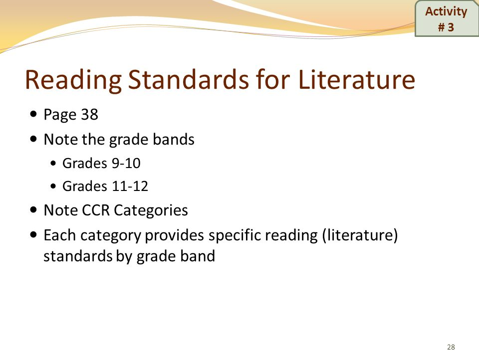 Reading Standards for Literature Page 38 Note the grade bands Grades 9-10 Grades 11-12 Note CCR Categories Each category provides specific reading (li