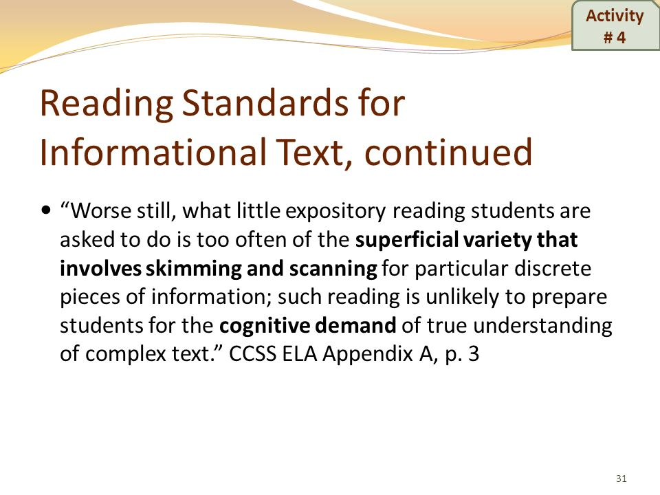 Reading Standards for Informational Text, continued Worse still, what little expository reading students are asked to do is too often of the superfici