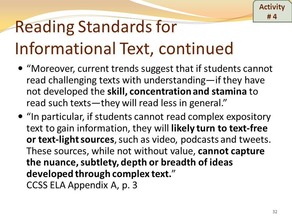 Reading Standards for Informational Text, continued Moreover, current trends suggest that if students cannot read challenging texts with understanding