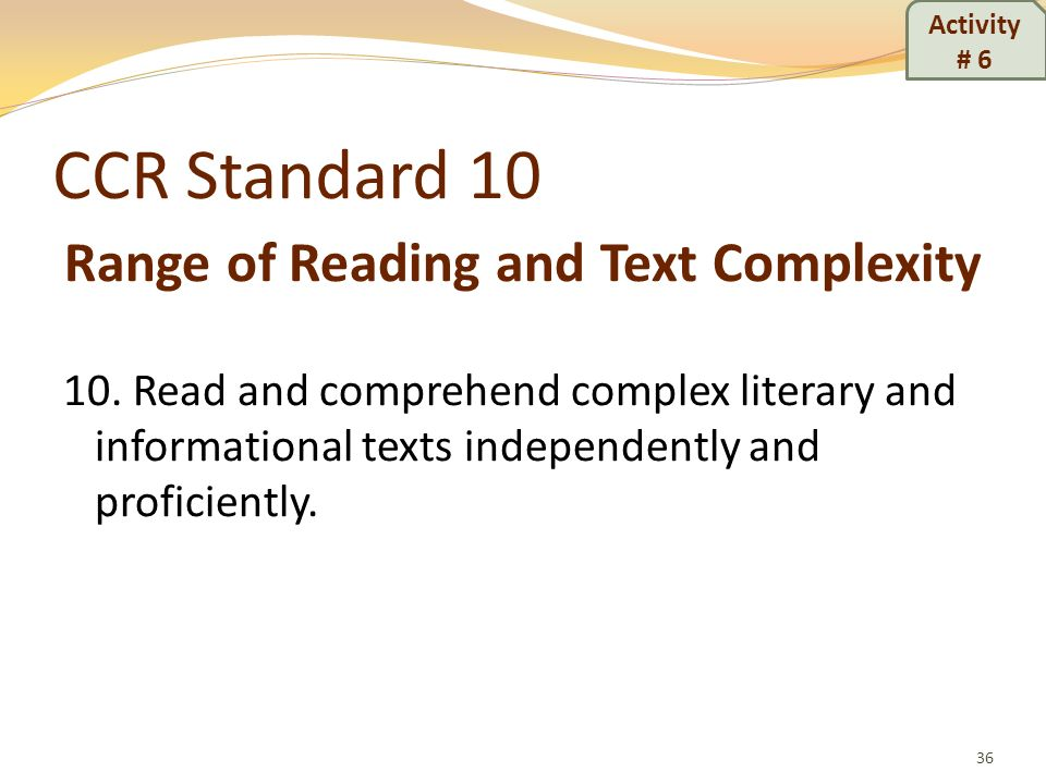CCR Standard 10 Range of Reading and Text Complexity 10. Read and comprehend complex literary and informational texts independently and proficiently.