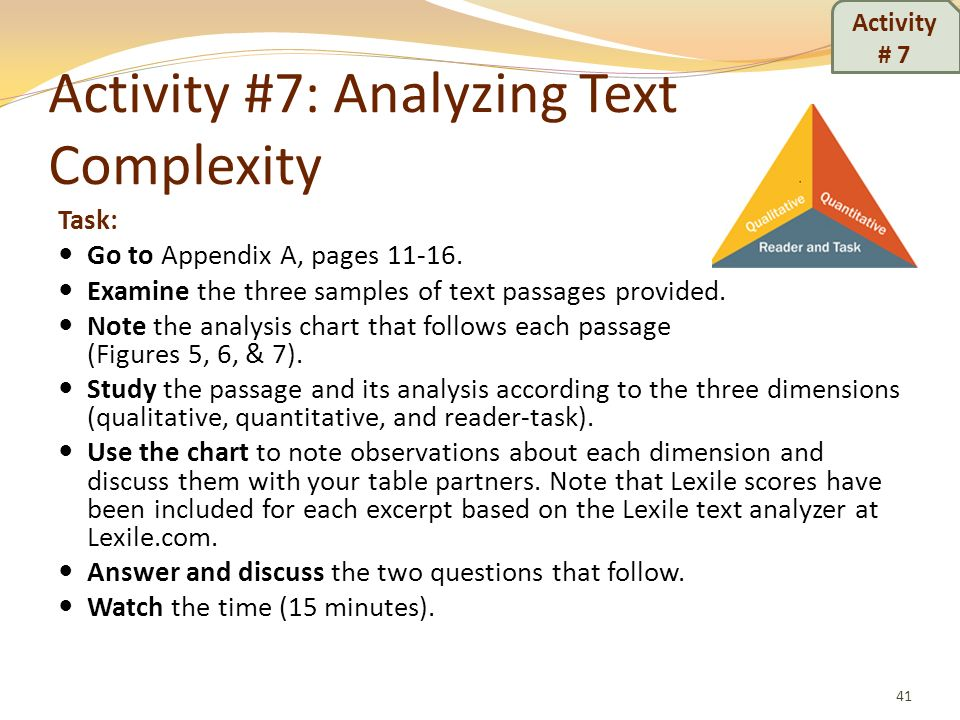 Activity #7: Analyzing Text Complexity Task: Go to Appendix A, pages 11-16. Examine the three samples of text passages provided. Note the analysis cha
