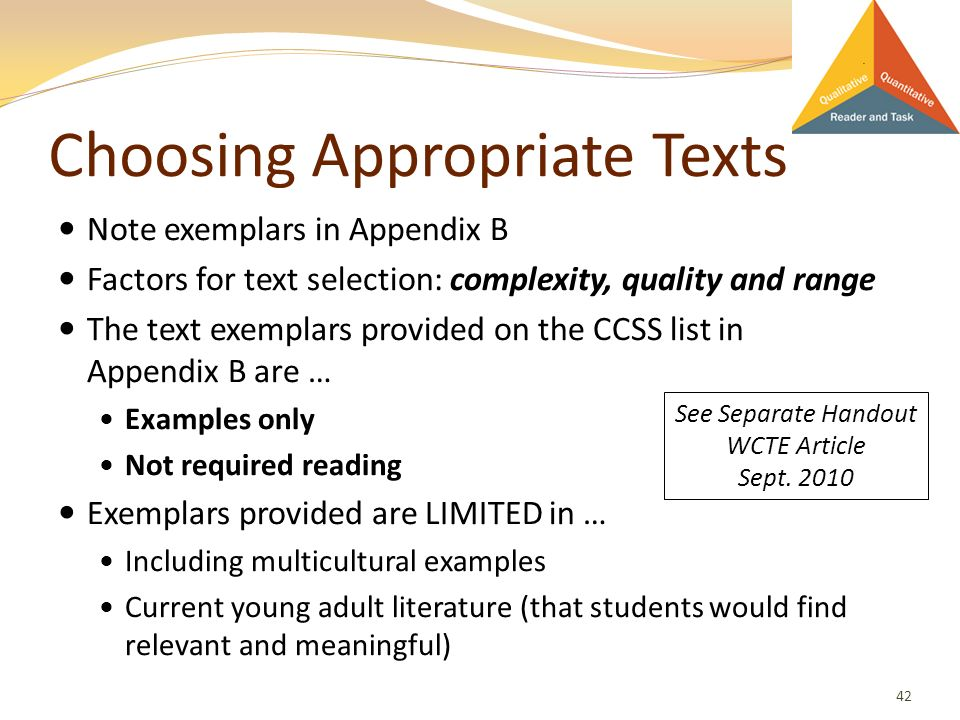 Choosing Appropriate Texts Note exemplars in Appendix B Factors for text selection: complexity, quality and range The text exemplars provided on the C