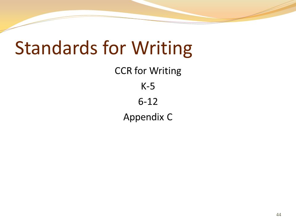Standards for Writing CCR for Writing K-5 6-12 Appendix C 44