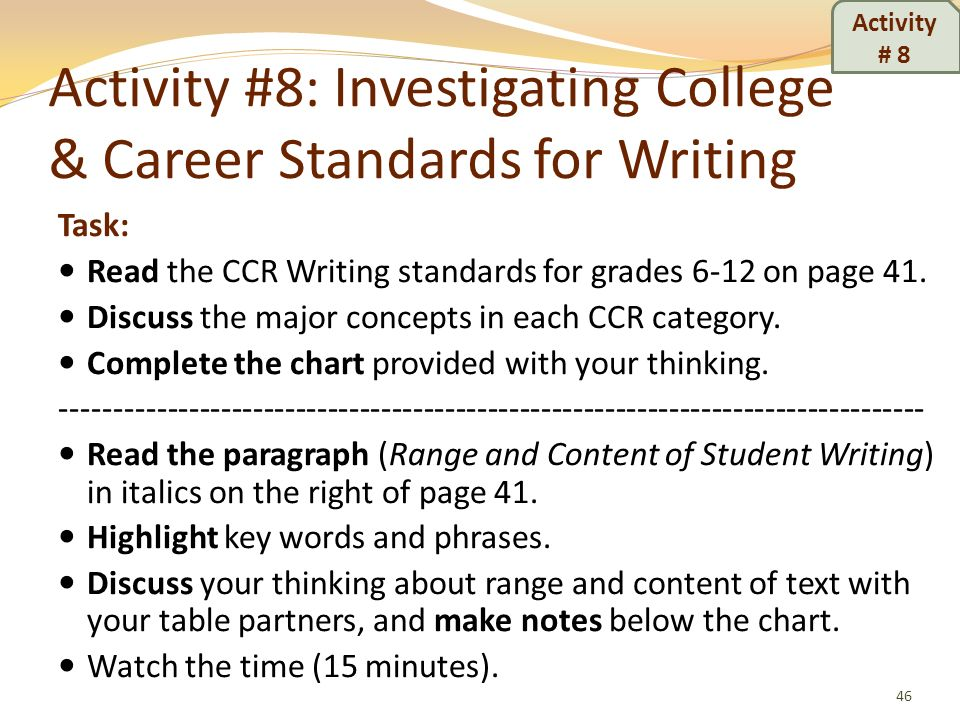 Activity #8: Investigating College & Career Standards for Writing Task: Read the CCR Writing standards for grades 6-12 on page 41. Discuss the major c