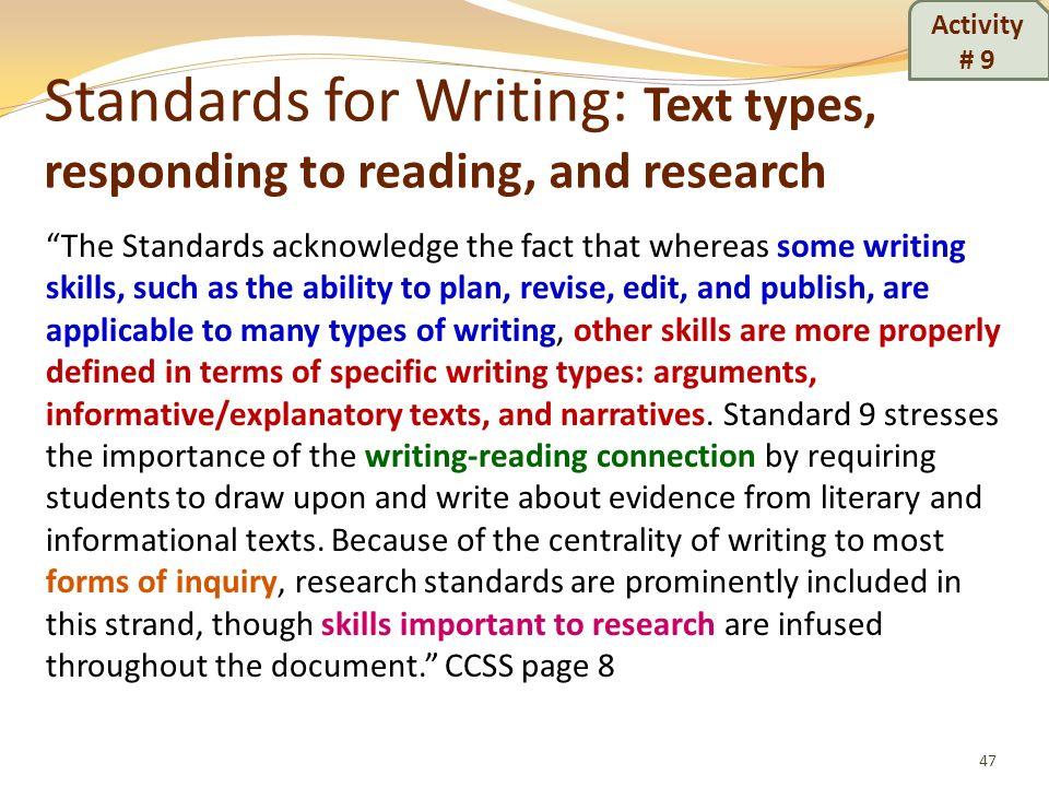 Standards for Writing: Text types, responding to reading, and research 47 The Standards acknowledge the fact that whereas some writing skills, such as
