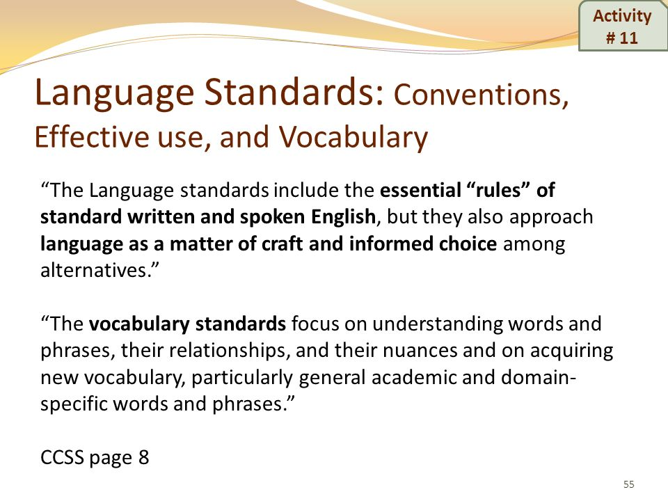 Language Standards: Conventions, Effective use, and Vocabulary 55 The Language standards include the essential rules of standard written and spoken En