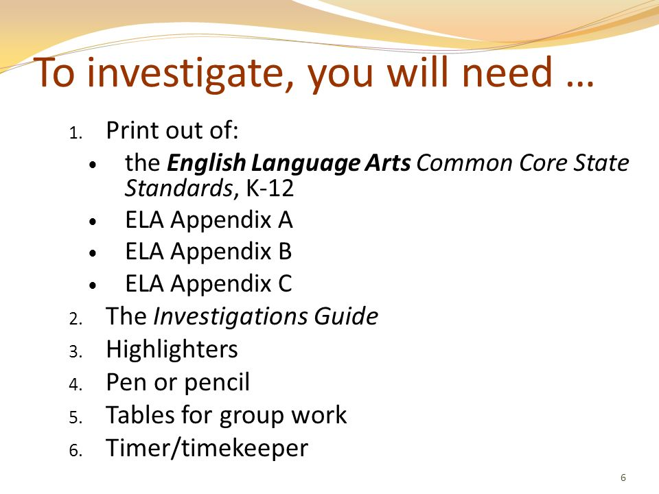 To investigate, you will need … 1. Print out of: the English Language Arts Common Core State Standards, K-12 ELA Appendix A ELA Appendix B ELA Appendi