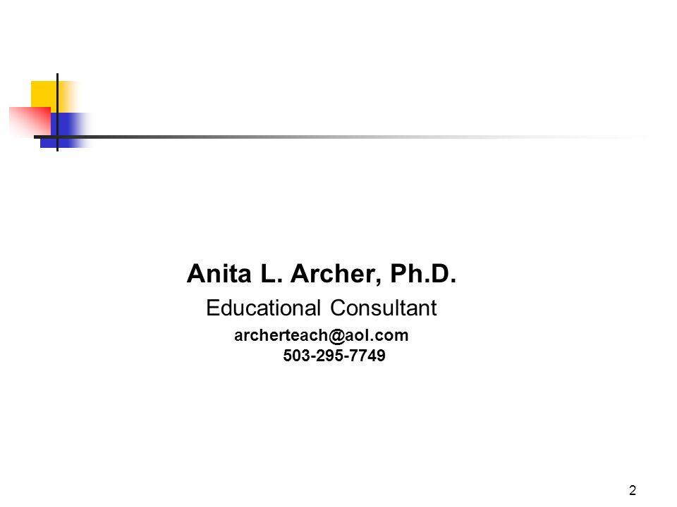 2 Anita L. Archer, Ph.D. Educational Consultant archerteach@aol.com 503-295-7749