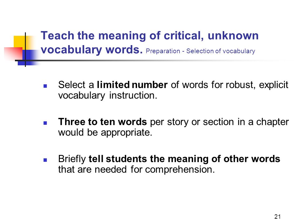 21 Teach the meaning of critical, unknown vocabulary words. Preparation - Selection of vocabulary Select a limited number of words for robust, explici