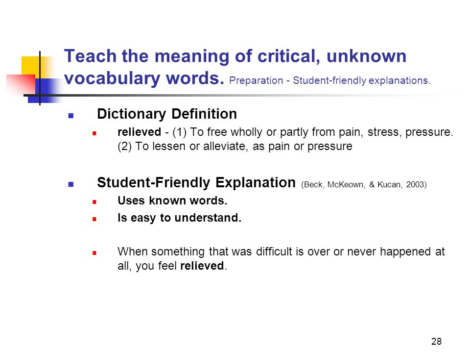 28 Teach the meaning of critical, unknown vocabulary words. Preparation - Student-friendly explanations. Dictionary Definition relieved - (1) To free