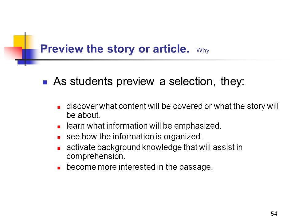 54 Preview the story or article. Why As students preview a selection, they: discover what content will be covered or what the story will be about. lea