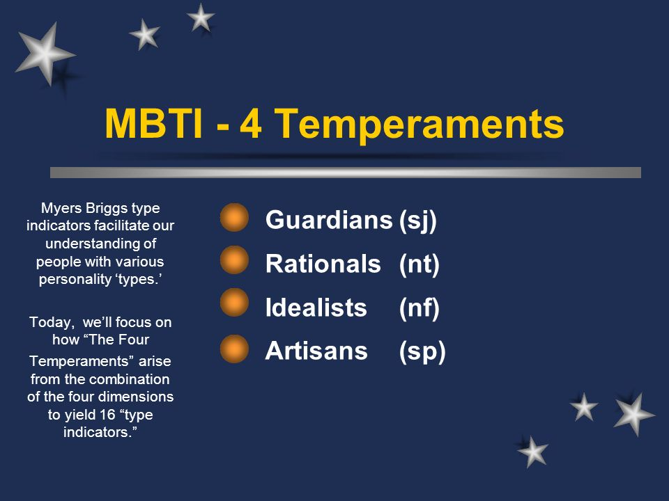 MBTI - 4 Temperaments Guardians(sj) Rationals(nt) Idealists(nf) Artisans(sp) Myers Briggs type indicators facilitate our understanding of people with