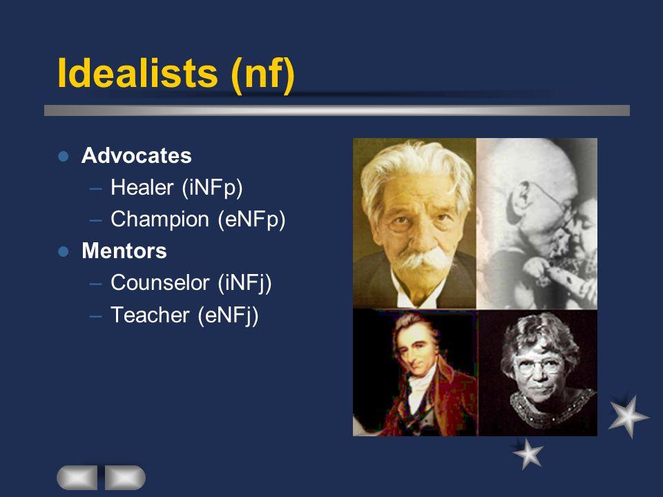Idealists (nf) Advocates –Healer (iNFp) –Champion (eNFp) Mentors –Counselor (iNFj) –Teacher (eNFj)