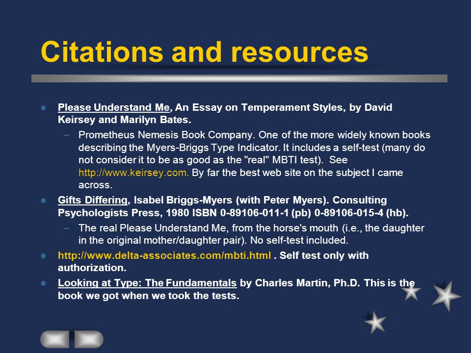 Citations and resources Please Understand Me, An Essay on Temperament Styles, by David Keirsey and Marilyn Bates. –Prometheus Nemesis Book Company. On