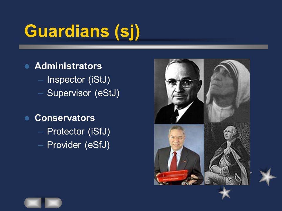 Guardians (sj) Administrators –Inspector (iStJ) –Supervisor (eStJ) Conservators –Protector (iSfJ) –Provider (eSfJ)