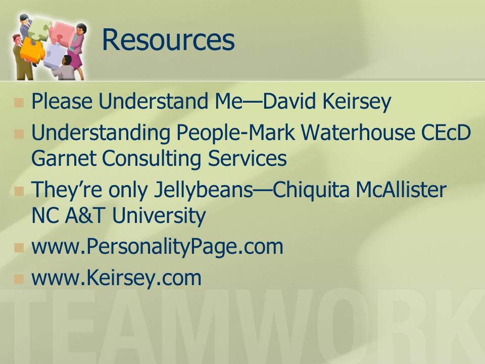 Resources Please Understand MeDavid Keirsey Understanding People-Mark Waterhouse CEcD Garnet Consulting Services Theyre only JellybeansChiquita McAllister NC A&T University www.PersonalityPage.com www.Keirsey.com