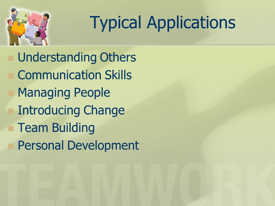 Typical Applications Understanding Others Communication Skills Managing People Introducing Change Team Building Personal Development