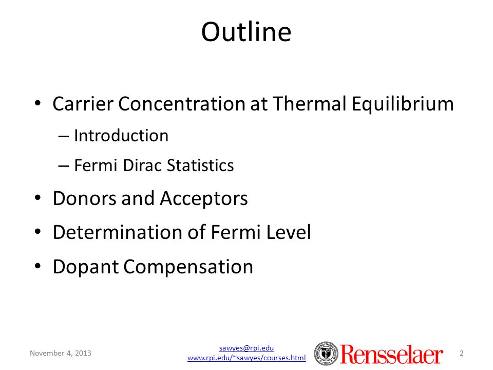sawyes@rpi.edu www.rpi.edu/~sawyes/courses.html 2 Outline Carrier Concentration at Thermal Equilibrium – Introduction – Fermi Dirac Statistics Donors