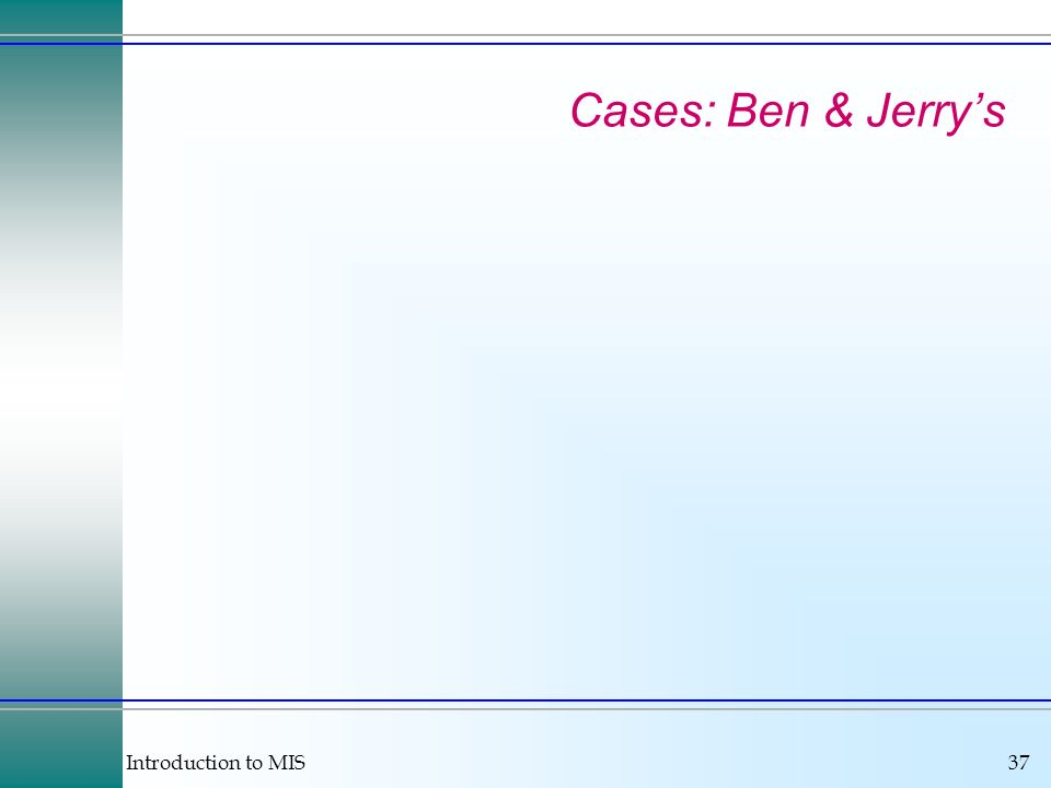 Introduction to MIS37 Cases: Ben & Jerrys