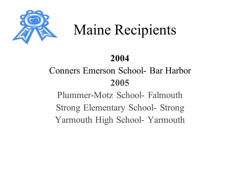 Maine Recipients 2004 Conners Emerson School- Bar Harbor 2005 Plummer-Motz School- Falmouth Strong Elementary School- Strong Yarmouth High School- Yarmouth