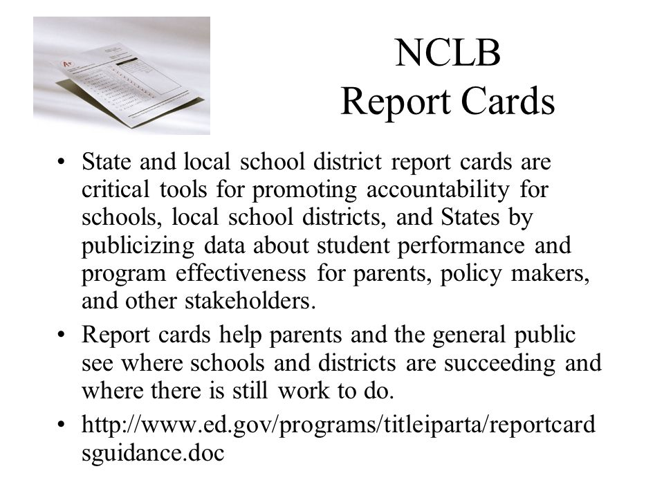 State and local school district report cards are critical tools for promoting accountability for schools, local school districts, and States by publicizing data about student performance and program effectiveness for parents, policy makers, and other stakeholders.