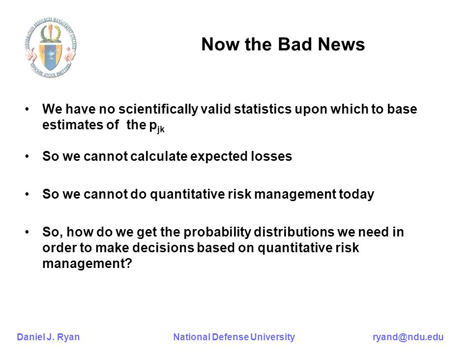 Daniel J. Ryan National Defense University ryand@ndu.edu Now the Bad News We have no scientifically valid statistics upon which to base estimates of t