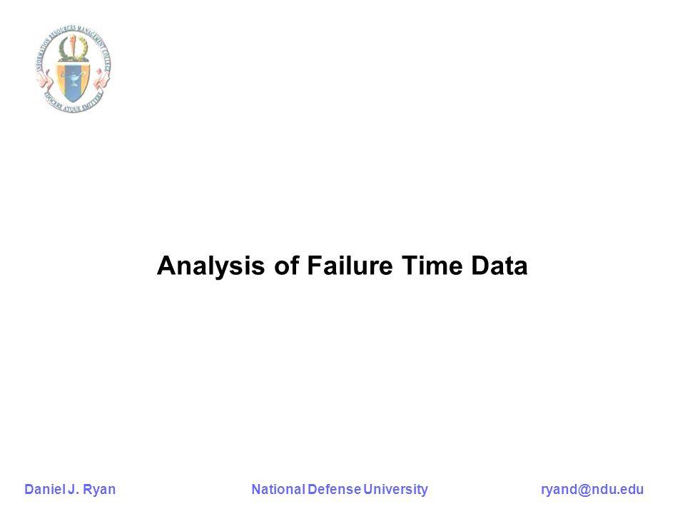 Daniel J. Ryan National Defense University ryand@ndu.edu Analysis of Failure Time Data