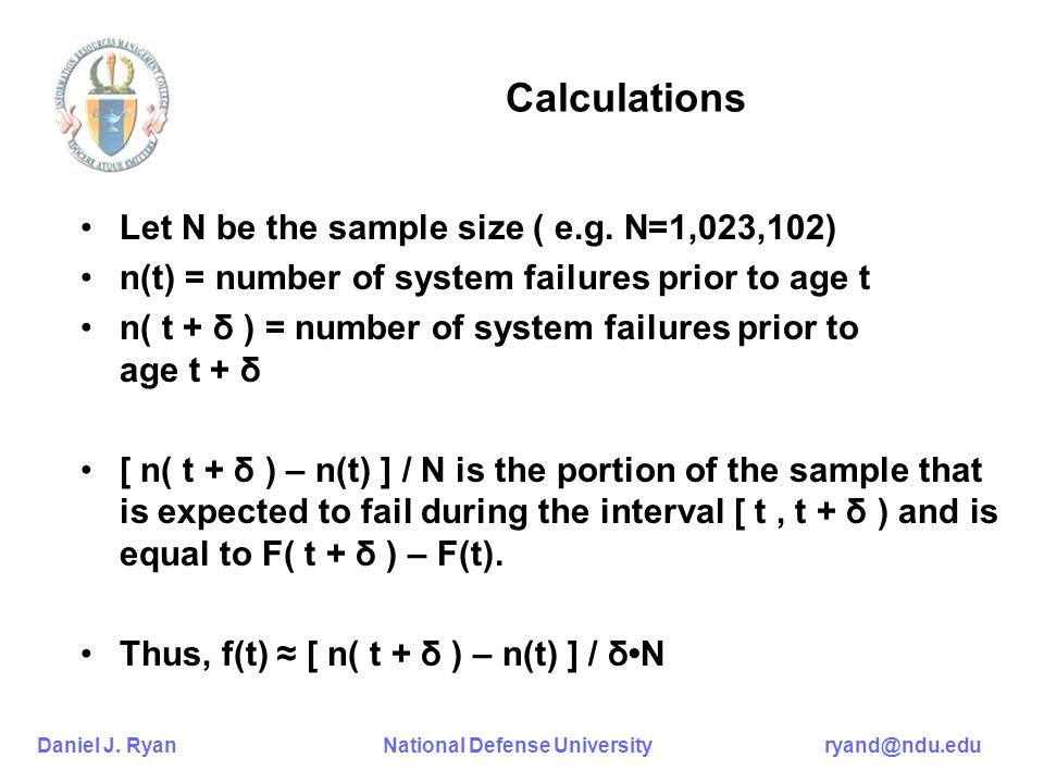 Daniel J. Ryan National Defense University ryand@ndu.edu Calculations Let N be the sample size ( e.g. N=1,023,102) n(t) = number of system failures pr