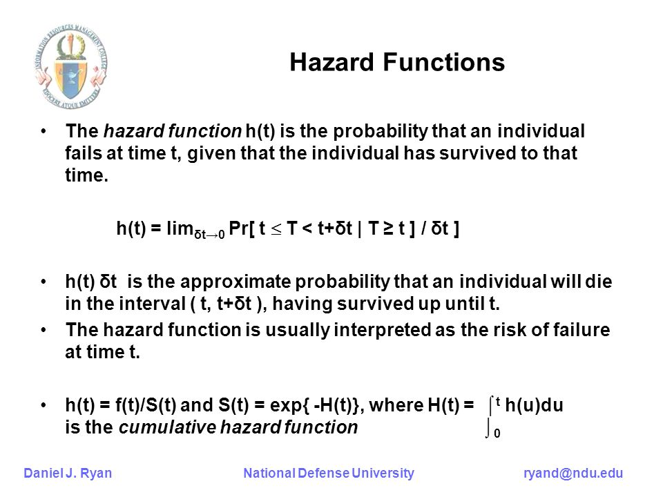 Daniel J. Ryan National Defense University ryand@ndu.edu Hazard Functions The hazard function h(t) is the probability that an individual fails at time
