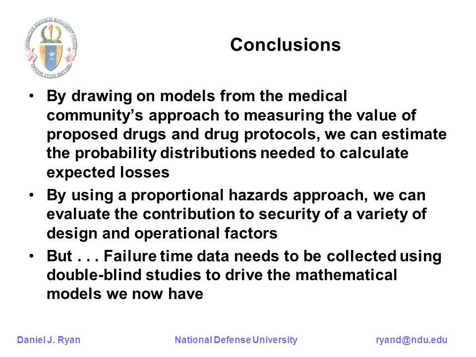 Daniel J. Ryan National Defense University ryand@ndu.edu Conclusions By drawing on models from the medical communitys approach to measuring the value