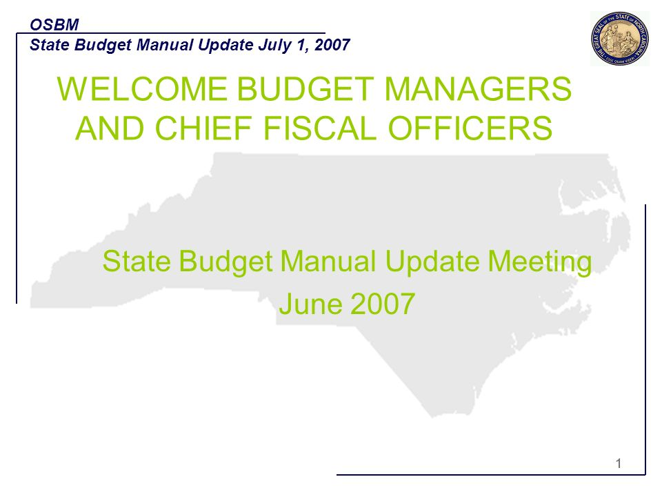 2 Welcome Purpose of Meeting Updated Budget Manual Incorporates changes from HB914, State Budget Act Includes policies since July 2006 Improves format Adds links to related information OSBM State Budget Manual Update July 1, 2007 State Budget Manual Update Meeting, June 2007