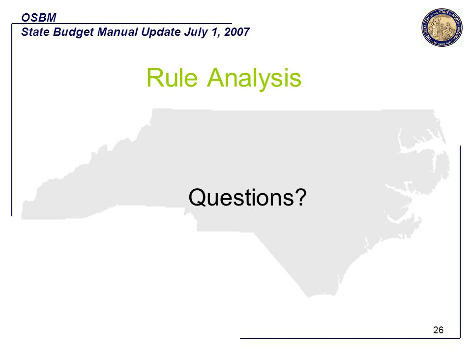 26 Questions? OSBM State Budget Manual Update July 1, 2007 Rule Analysis