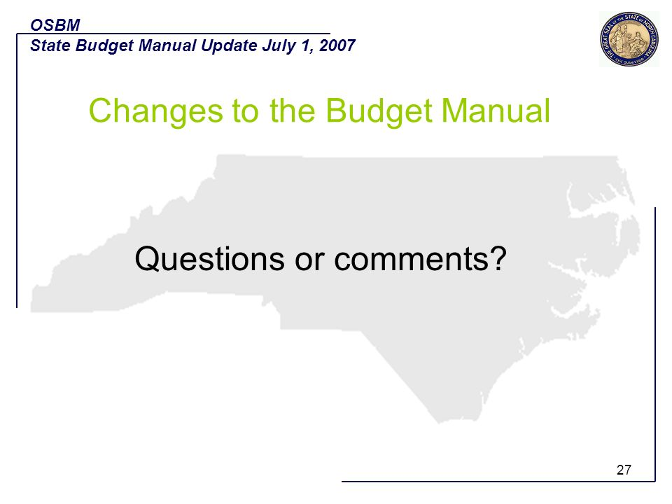 27 Questions or comments? OSBM State Budget Manual Update July 1, 2007 Changes to the Budget Manual