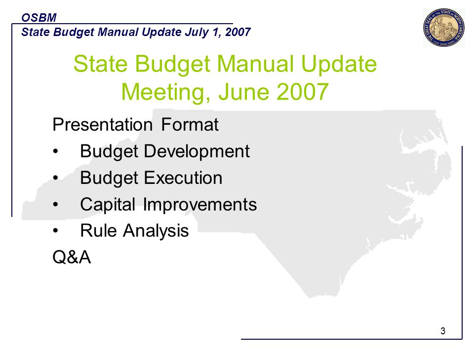 3 Presentation Format Budget Development Budget Execution Capital Improvements Rule Analysis Q&A OSBM State Budget Manual Update July 1, 2007 State Bu