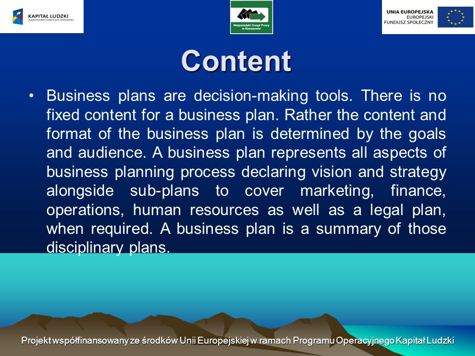 Content Business plans are decision-making tools. There is no fixed content for a business plan.