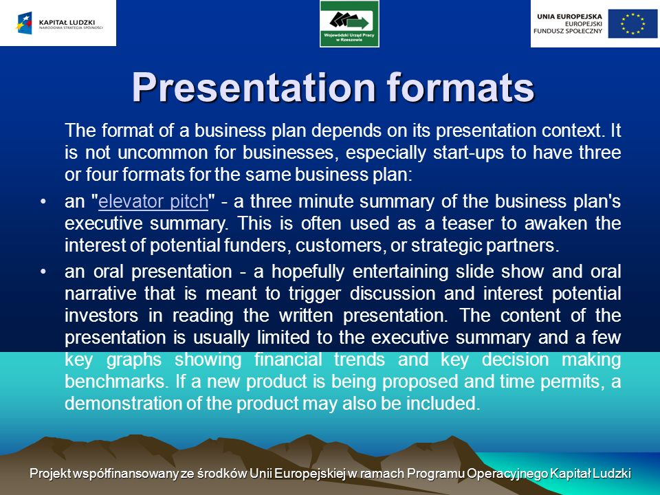 Presentation formats The format of a business plan depends on its presentation context.