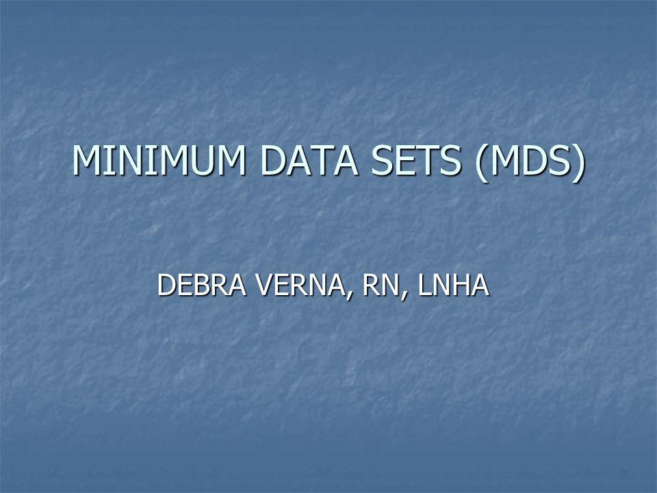 MINIMUM DATA SETS (MDS) DEBRA VERNA, RN, LNHA