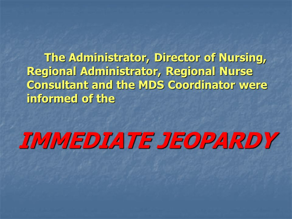 The Administrator, Director of Nursing, Regional Administrator, Regional Nurse Consultant and the MDS Coordinator were informed of the The Administrat