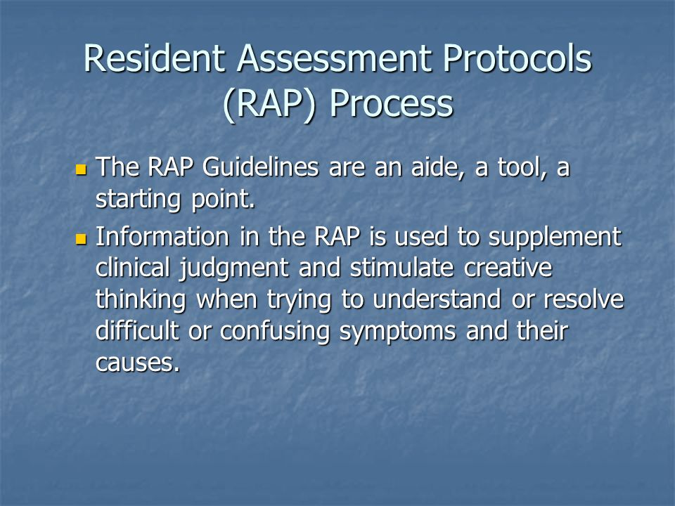 Resident Assessment Protocols (RAP) Process The RAP Guidelines are an aide, a tool, a starting point. The RAP Guidelines are an aide, a tool, a starti