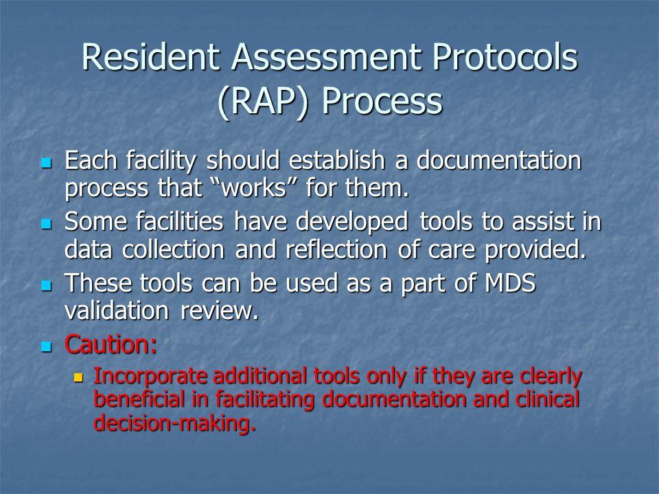 Resident Assessment Protocols (RAP) Process Each facility should establish a documentation process that works for them. Each facility should establish
