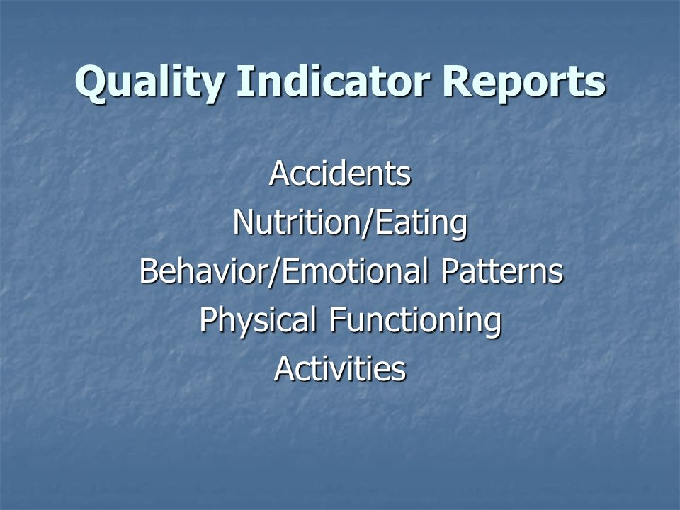 Quality Indicator Reports Accidents Nutrition/Eating Nutrition/Eating Behavior/Emotional Patterns Behavior/Emotional Patterns Physical Functioning Phy