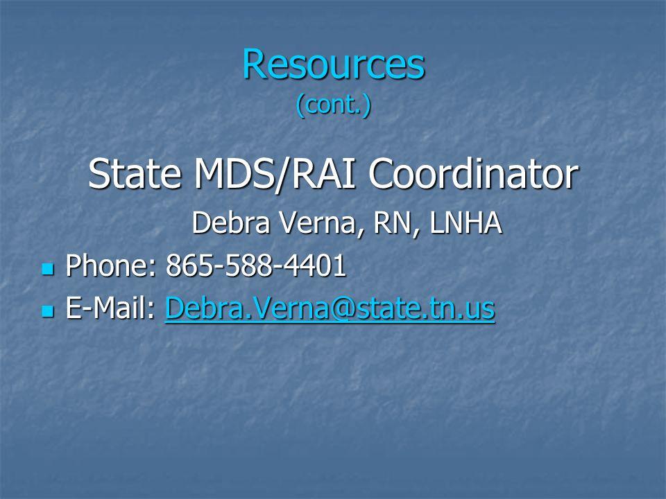 Resources (cont.) State MDS/RAI Coordinator Debra Verna, RN, LNHA Debra Verna, RN, LNHA Phone: 865-588-4401 Phone: 865-588-4401 E-Mail: Debra.Verna@st