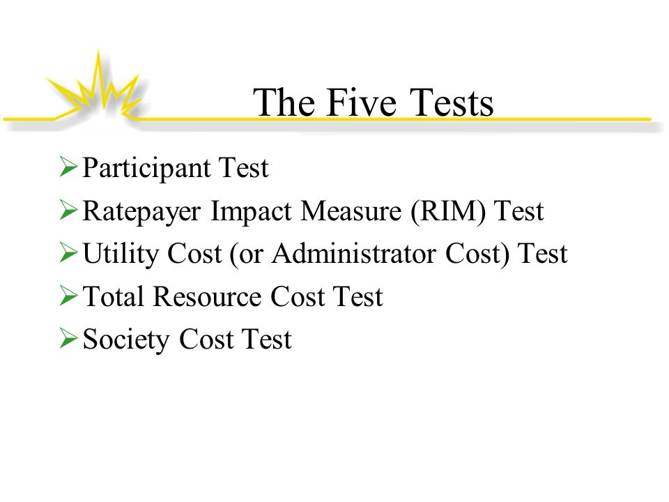 The Five Benefit-Cost Tests: Societal Cost Test What is the total net cost/benefit to society, including all collateral impacts.