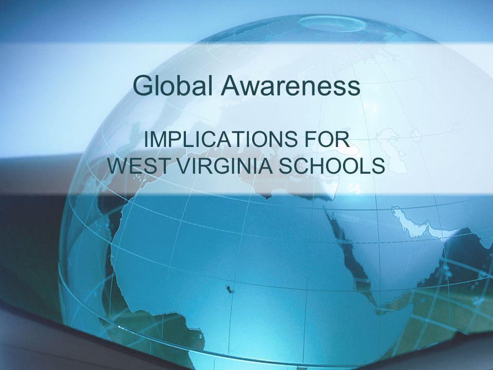 Global Awareness IMPLICATIONS FOR WEST VIRGINIA SCHOOLS
