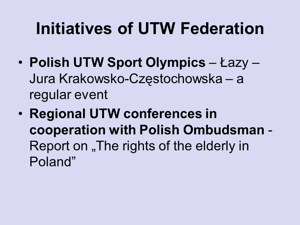 Initiatives of UTW Federation Polish UTW Sport Olympics – Łazy – Jura Krakowsko-Częstochowska – a regular event Regional UTW conferences in cooperatio