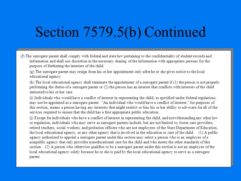 Section 7579.5(b) Continued (f) The surrogate parent shall comply with federal and state law pertaining to the confidentiality of student records and